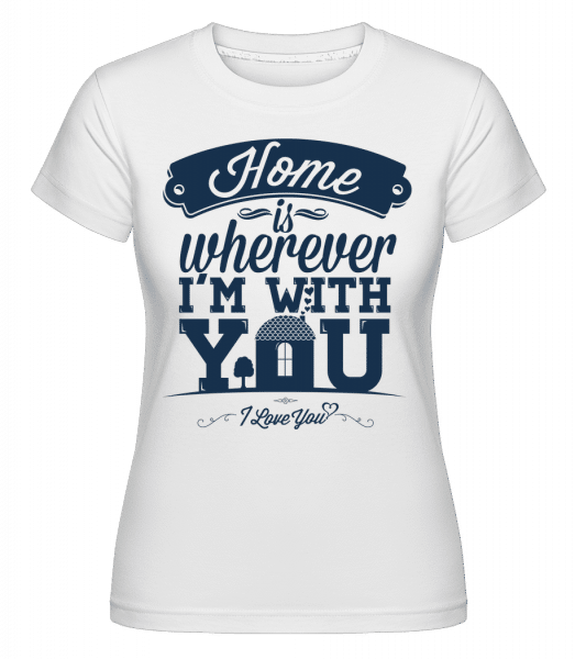 Home Is Wherever I'm With You -  Shirtinator tričko pro dámy - Bílá - Napřed