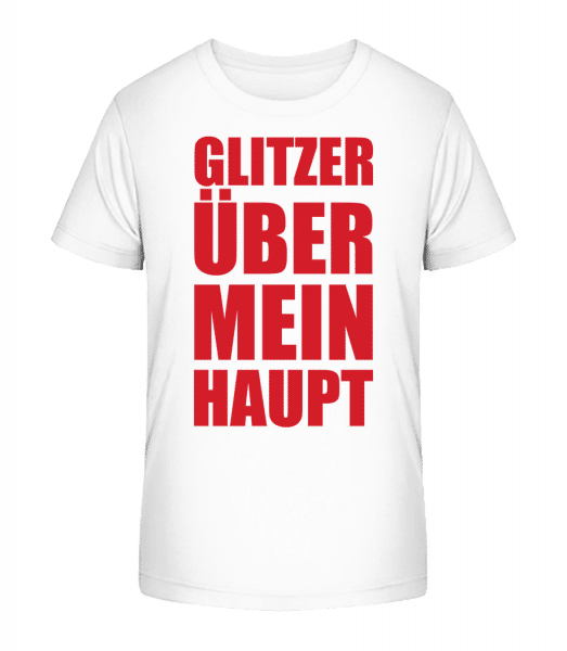 Flitzer Über Mein Haupt - Kinder Premium Bio T-Shirt - Weiß - Vorn