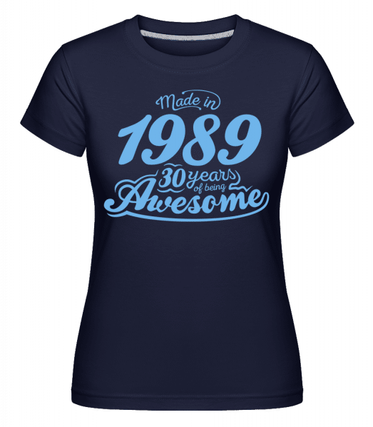 Made In 1989 30 Years Awesome - Shirtinator Frauen T-Shirt - Marine - Vorn