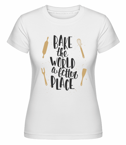 Bake The World A Better Place - Shirtinator Frauen T-Shirt - Weiß - Vorn