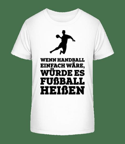 Wenn Handball Einfach Wäre - Kinder Premium Bio T-Shirt - Weiß - Vorn