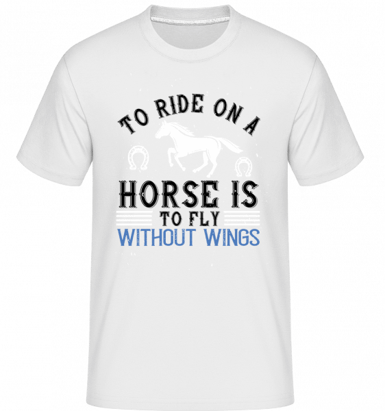 To Ride On A Horse Is To Fly  -  Shirtinator Men's T-Shirt - White - Front