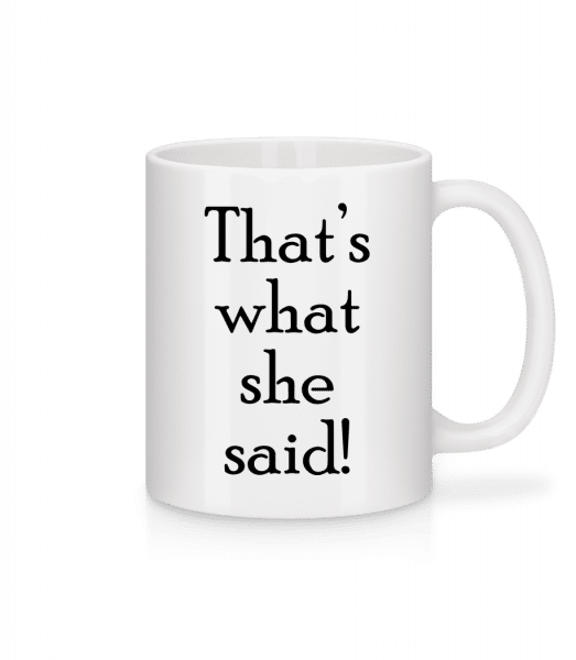 Thats's What She Said - Mug - White - Vorn