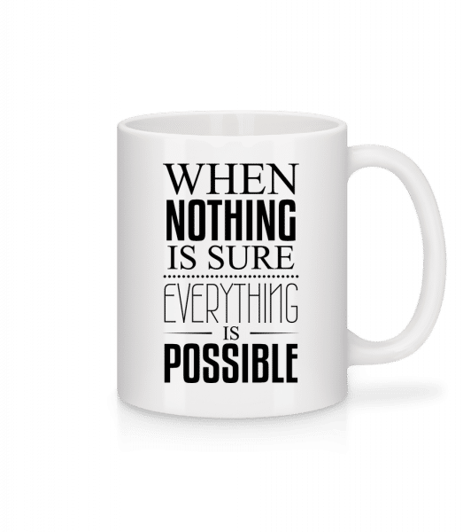 When Nothing Is Sure Everything Is Possible - Mug - White - Front