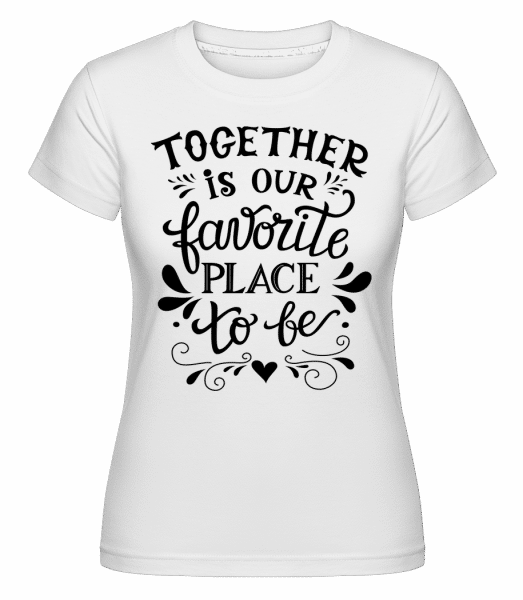 Together Is Our Favourite Place - Shirtinator Frauen T-Shirt - Weiß - Vorn