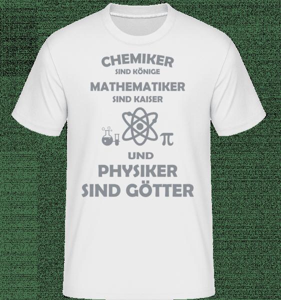 Physiker Sind Götter - Shirtinator Männer T-Shirt - Weiß - Vorn