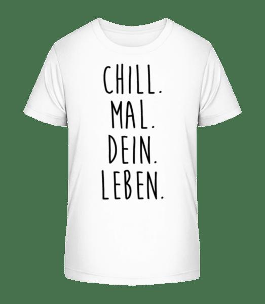 Chill. Mal. Dein. Leben. - Kinder Premium Bio T-Shirt - Weiß - Vorn