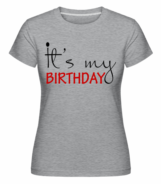 It's My Birthday -  Shirtinator Women's T-Shirt - Heather Grey - Vorn
