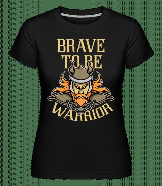 Brave To Be Warrior -  Shirtinator Women's T-Shirt - Black - Vorn