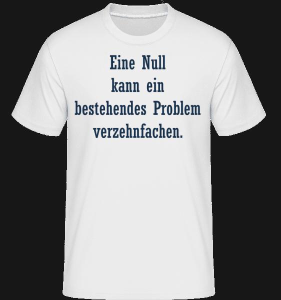 Ein Problem Verzehnfachen - Shirtinator Männer T-Shirt - Weiß - Vorn