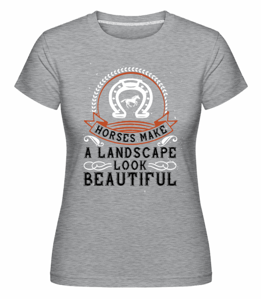 Horses Make A Landscape Look Beautiful - Shirtinator Frauen T-Shirt - Grau meliert - Vorn