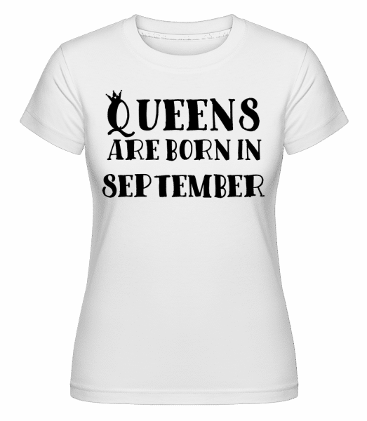 Queens Are Born In September -  Shirtinator Women's T-Shirt - White - Vorn