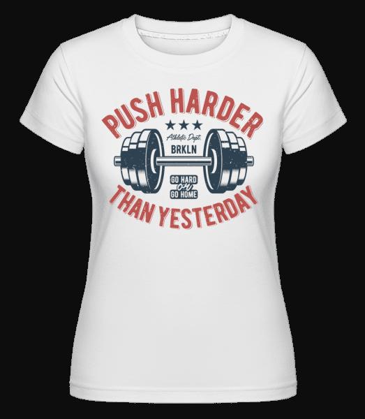 Push Harder -  Shirtinator Women's T-Shirt - White - Vorn