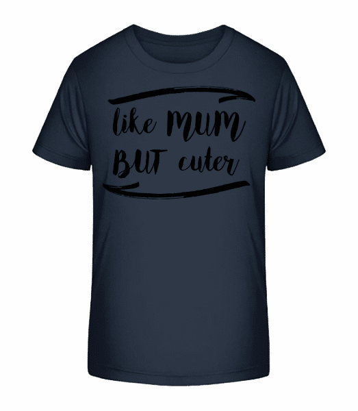Like Mum But Cuter - Kinder Premium Bio T-Shirt - Marine - Vorn
