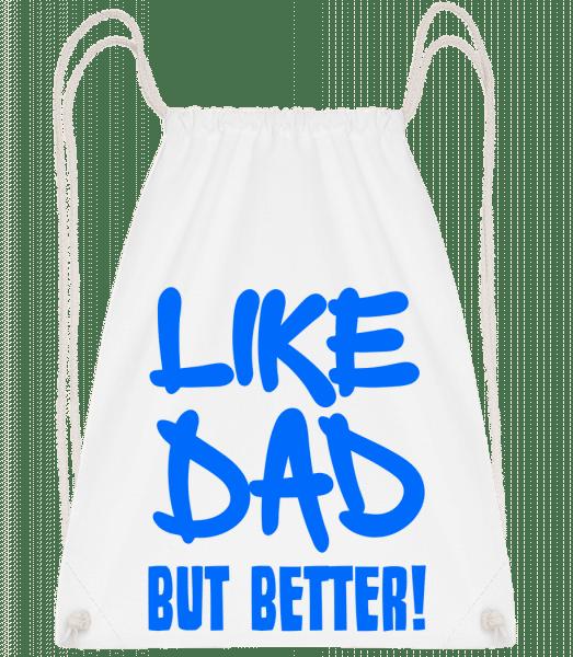 Like Dad, But Better! - Drawstring Backpack - White - Vorn