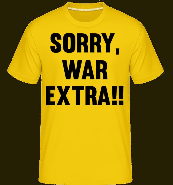 Sorry, War Extra!! - Shirtinator Männer T-Shirt - Goldgelb - Vorn