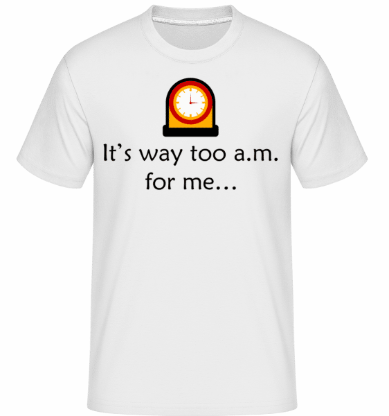 It's Way Too A.M For Me -  T-Shirt Shirtinator homme - Blanc - Vorn