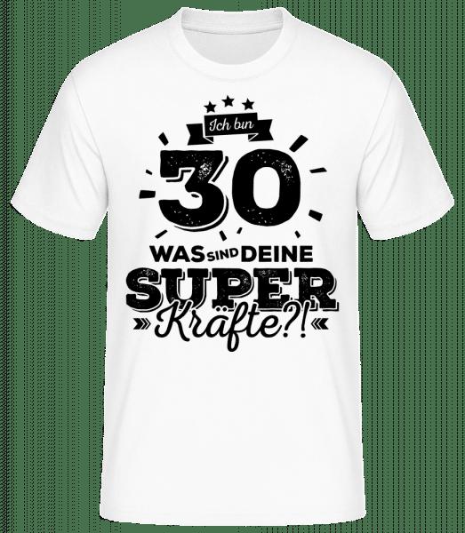Ich Bin 30 - Superkräfte - Basic T-Shirt - Weiß - Vorn