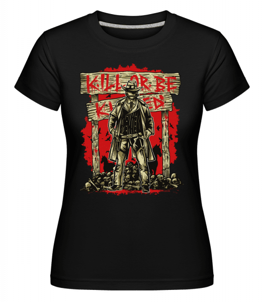 Kill Or Be Killed -  Shirtinator Women's T-Shirt - Black - Vorn