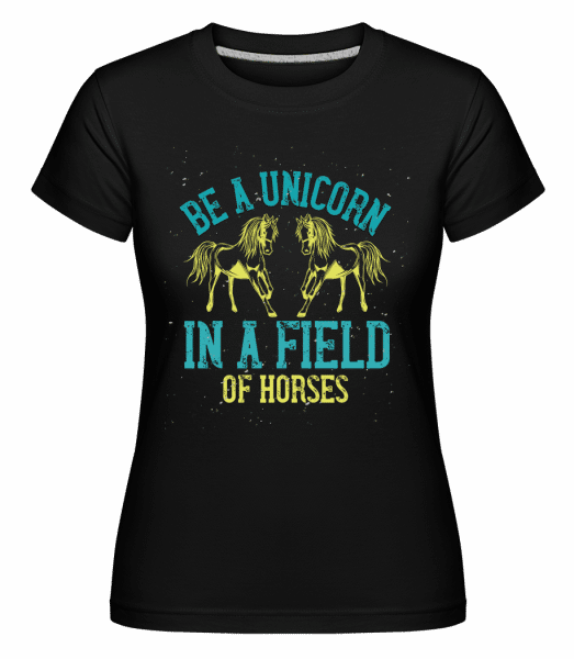 Be A Unicorn In A Field Of Horses -  Shirtinator Women's T-Shirt - Black - Vorn