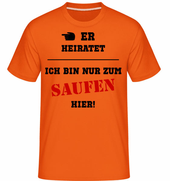 Er Heiratet - Ich Bin Nur Zum Saufen Hier - Shirtinator Männer T-Shirt - Orange - Vorn