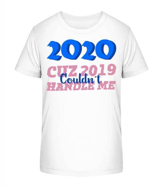 Cuz 2020 Couldnt Handle Me - Kid's Premium Bio T-Shirt - White - Front