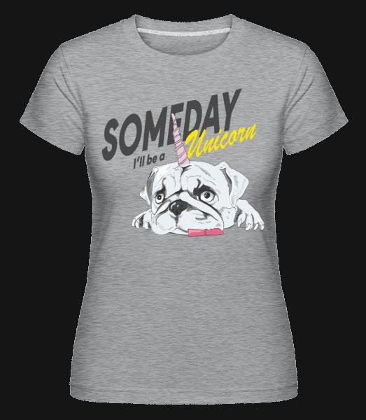 Someday I'll Be A Unicorn -  T-shirt Shirtinator femme - Gris bruyère - Devant