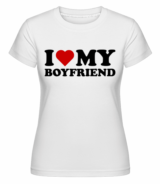 I Love My Boyfriend -  Shirtinator Women's T-Shirt - White - Vorn