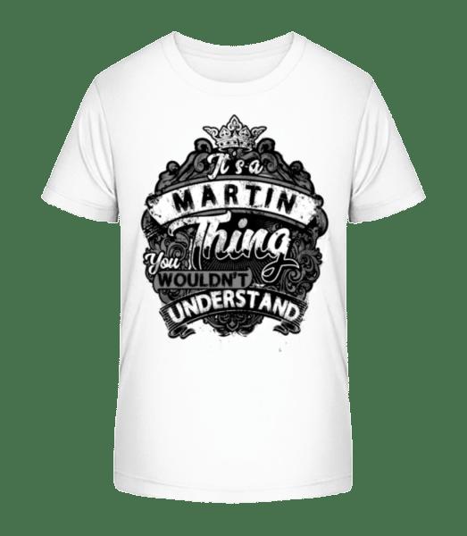 It's A Martin Thing - Kid's Premium Bio T-Shirt - White - Vorn
