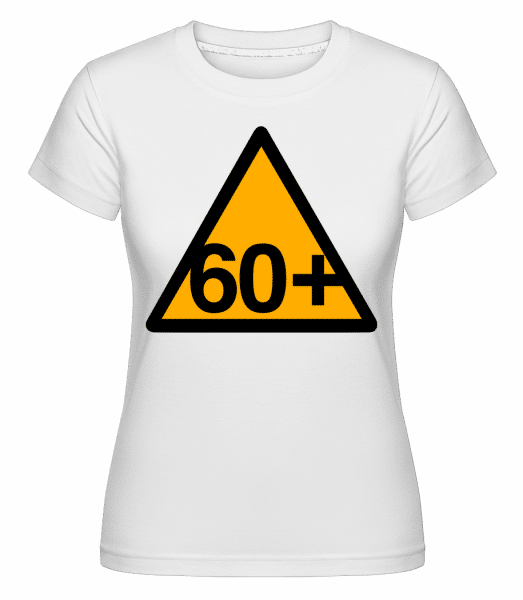 60+ Birthday Sign -  Shirtinator Women's T-Shirt - White - Vorn