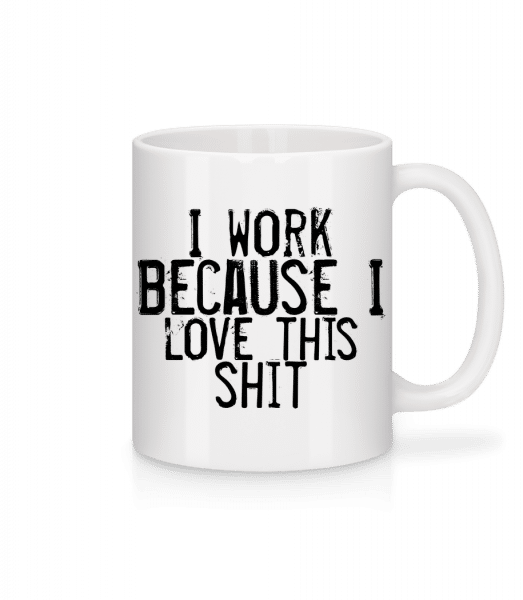 Work I Love This Shit - Mug - White - Vorn
