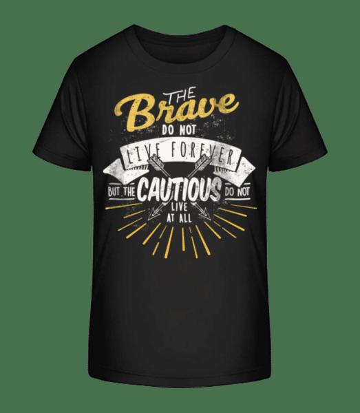The Brave Don't Live Forever - Kid's Premium Bio T-Shirt - Black - Vorn