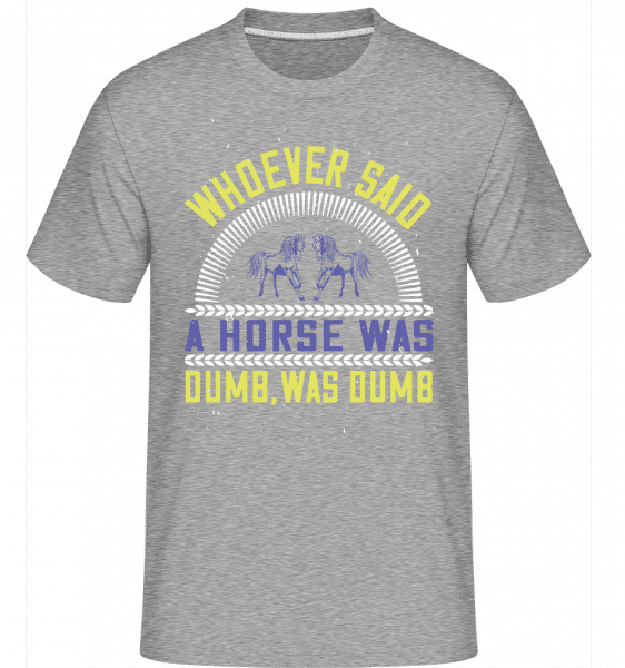 Whoever Said A Horse Was Dumb Was Dumb -  Shirtinator Men's T-Shirt - Heather grey - Vorn