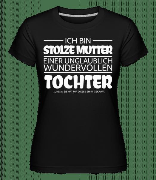 Stolze Mutter Einer Tochter - Shirtinator Frauen T-Shirt - Schwarz - Vorn