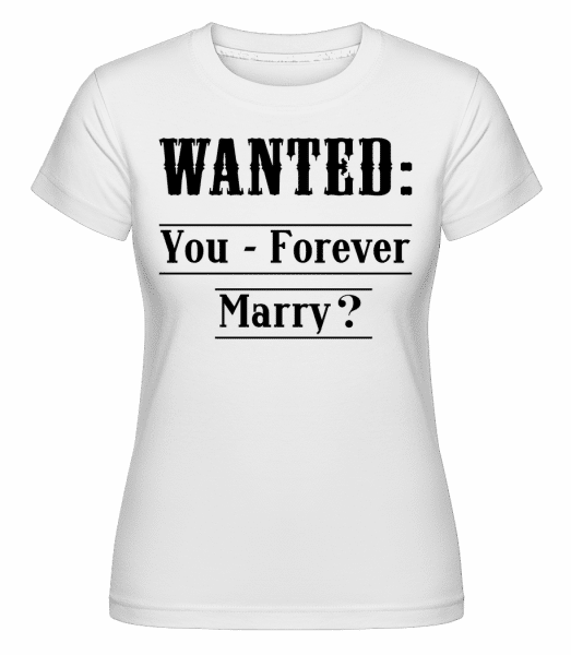 Wanted: You - Forever Marry? - Shirtinator Frauen T-Shirt - Weiß - Vorn