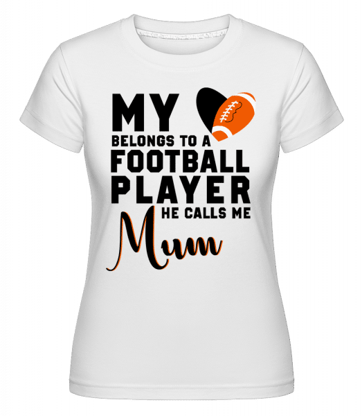 Football Player Calls Me Mum -  Shirtinator Women's T-Shirt - White - Vorn