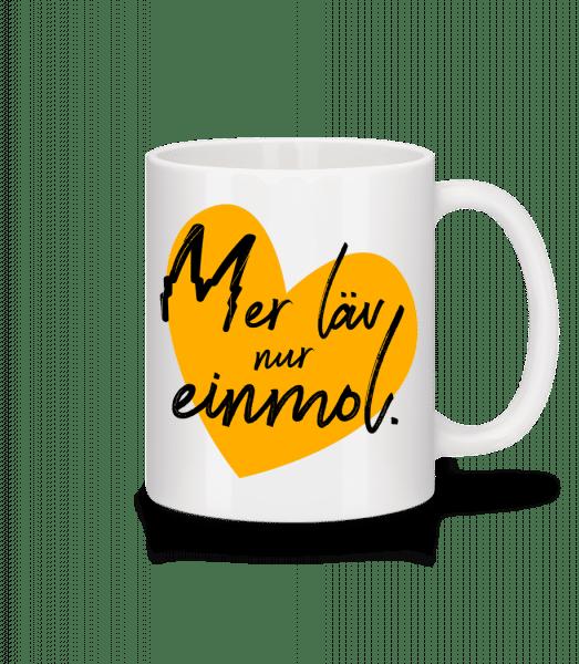 Mer Läv Nur Einmol - Tasse - Weiß - Vorn