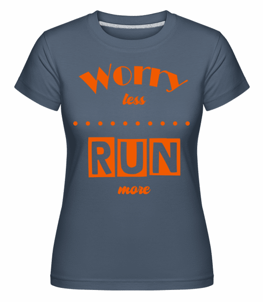Worry Less - Run More -  Shirtinator Women's T-Shirt - Denim - Front