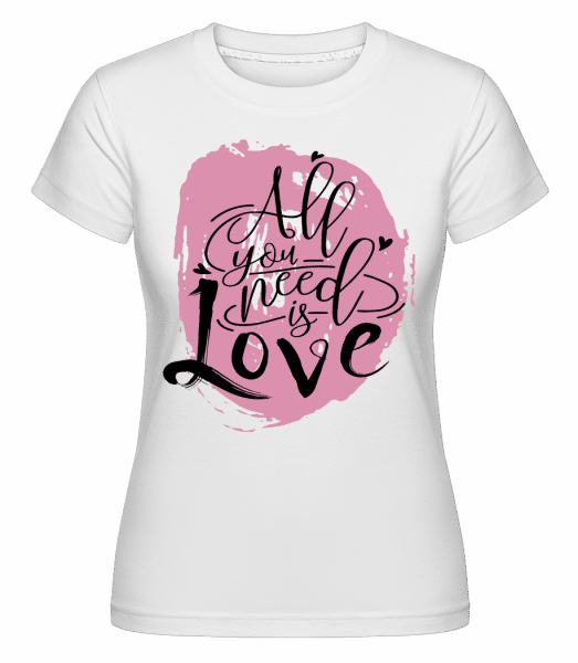 All You Need Is Love -  Shirtinator Women's T-Shirt - White - Vorn