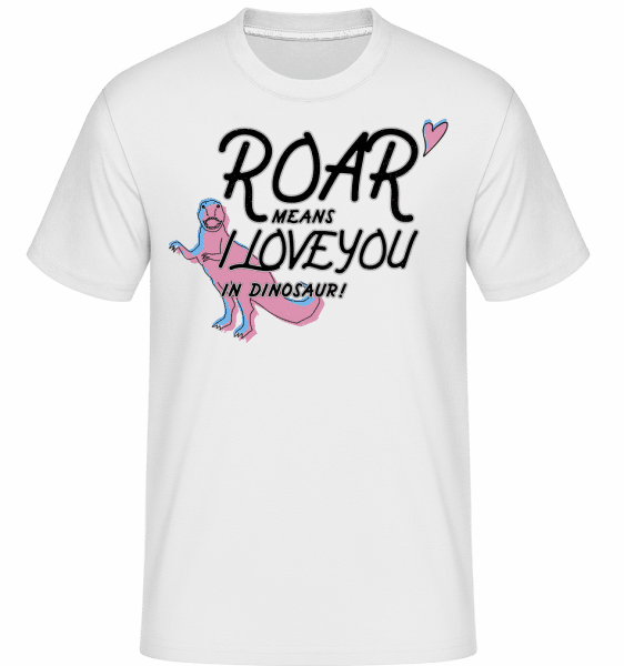 Roar I Love You -  Shirtinator Men's T-Shirt - White - Vorn
