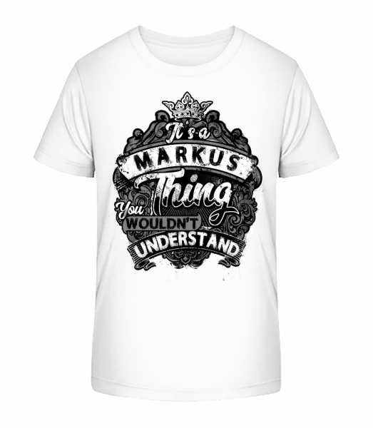 It's A Markus Thing - Kid's Premium Bio T-Shirt - White - Vorn