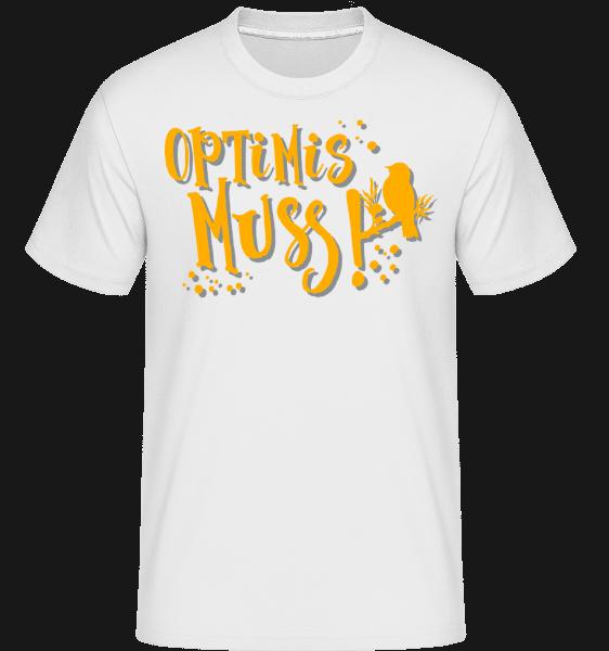Optimis Muss - Shirtinator Männer T-Shirt - Weiß - Vorn