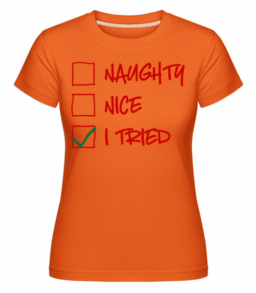 Naughty Nice I Tried - Shirtinator Frauen T-Shirt - Orange - Vorn