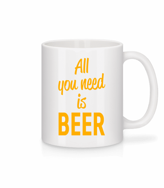 All You Need Is Beer - Tasse - Weiß - Vorn