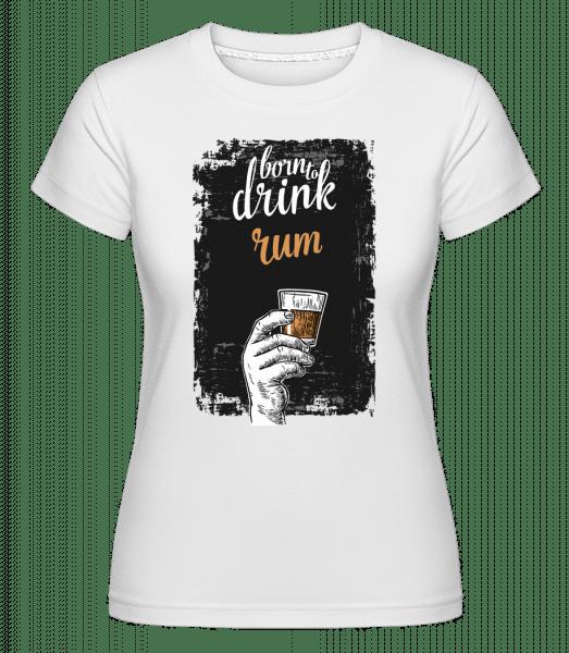 Born To Drink Rum -  Shirtinator Women's T-Shirt - White - Vorn