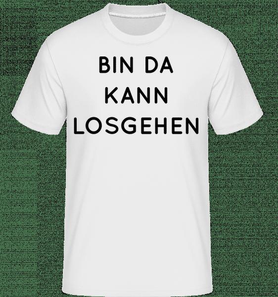Bin Da Kann Losgehen - Shirtinator Männer T-Shirt - Weiß - Vorn