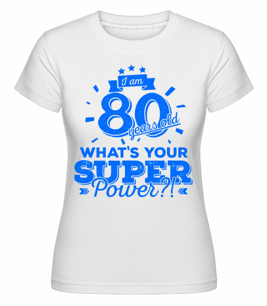 Superpower 80 Years Old -  Shirtinator Women's T-Shirt - White - Vorn