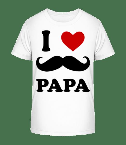 I Love Papa - Kid's Premium Bio T-Shirt - White - Vorn
