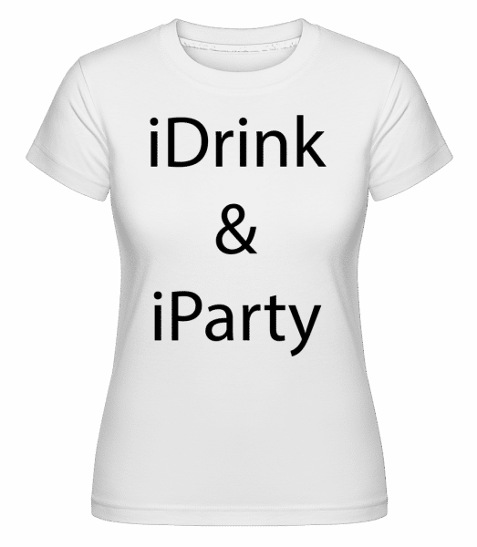 iDrink & iParty - Shirtinator Frauen T-Shirt - Weiß - Vorn