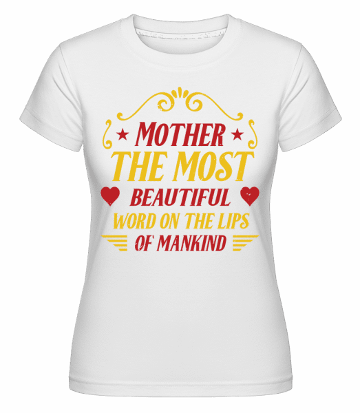 Mother Most Beautiful Word -  Shirtinator Women's T-Shirt - White - Vorn